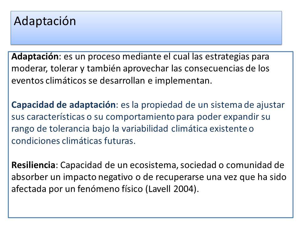 Adaptación: es un proceso mediante el cual las estrategias para moderar, tolerar y también aprovechar las consecuencias de los eventos climáticos se d