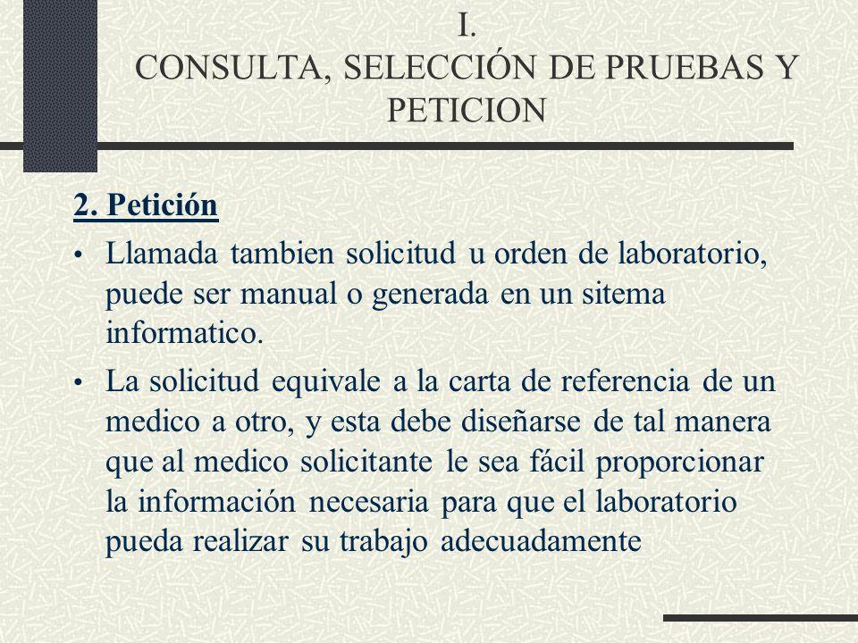 I. CONSULTA, SELECCIÓN DE PRUEBAS Y PETICION 2. Petición Llamada tambien solicitud u orden de laboratorio, puede ser manual o generada en un sitema in