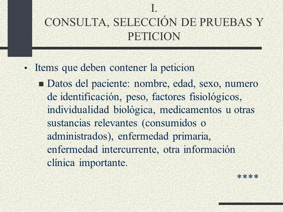 I. CONSULTA, SELECCIÓN DE PRUEBAS Y PETICION Items que deben contener la peticion Datos del paciente: nombre, edad, sexo, numero de identificación, pe