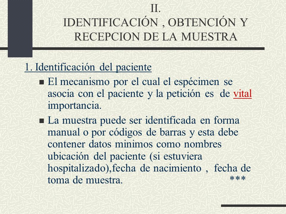 II. IDENTIFICACIÓN, OBTENCIÓN Y RECEPCION DE LA MUESTRA 1.Identificación del paciente El mecanismo por el cual el espécimen se asocia con el paciente
