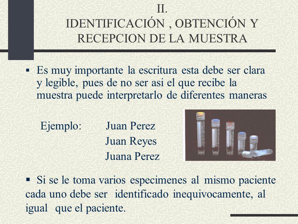 II. IDENTIFICACIÓN, OBTENCIÓN Y RECEPCION DE LA MUESTRA Es muy importante la escritura esta debe ser clara y legible, pues de no ser asi el que recibe