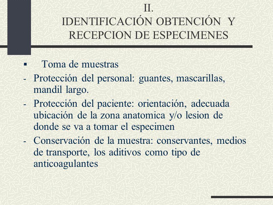 II. IDENTIFICACIÓN OBTENCIÓN Y RECEPCION DE ESPECIMENES Toma de muestras - Protección del personal: guantes, mascarillas, mandil largo. - Protección d