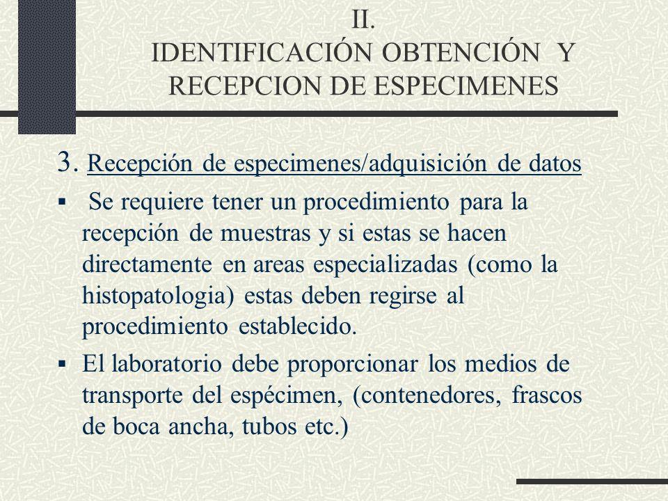 3. Recepción de especimenes/adquisición de datos Se requiere tener un procedimiento para la recepción de muestras y si estas se hacen directamente en