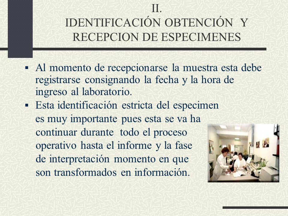 II. IDENTIFICACIÓN OBTENCIÓN Y RECEPCION DE ESPECIMENES Al momento de recepcionarse la muestra esta debe registrarse consignando la fecha y la hora de
