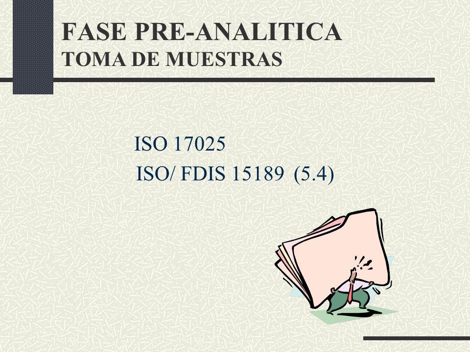 FASE PRE-ANALITICA TOMA DE MUESTRAS ISO 17025 ISO/ FDIS 15189 (5.4)
