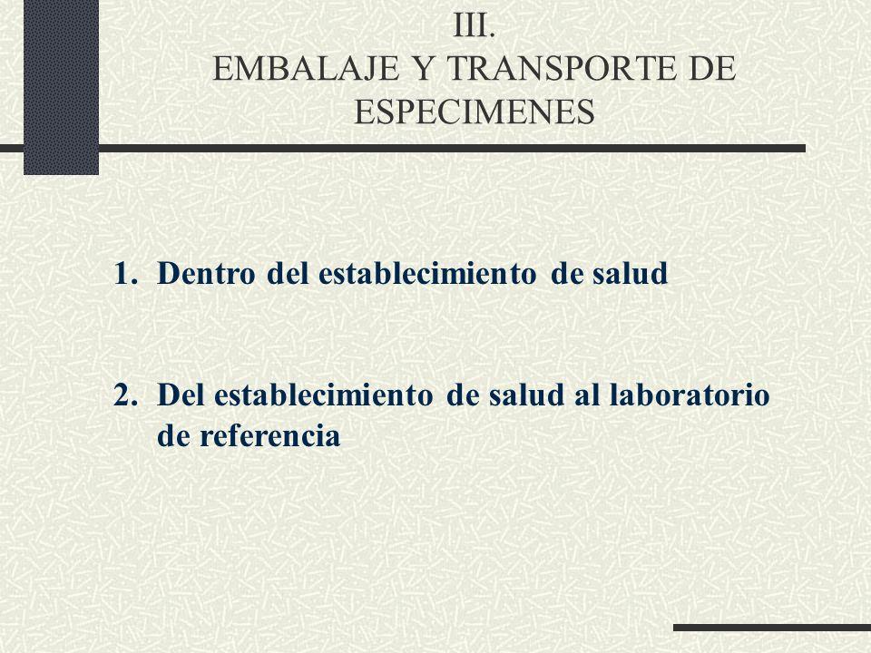 III. EMBALAJE Y TRANSPORTE DE ESPECIMENES 1.Dentro del establecimiento de salud 2.Del establecimiento de salud al laboratorio de referencia