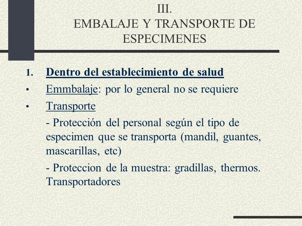 III. EMBALAJE Y TRANSPORTE DE ESPECIMENES 1. Dentro del establecimiento de salud Emmbalaje: por lo general no se requiere Transporte - Protección del