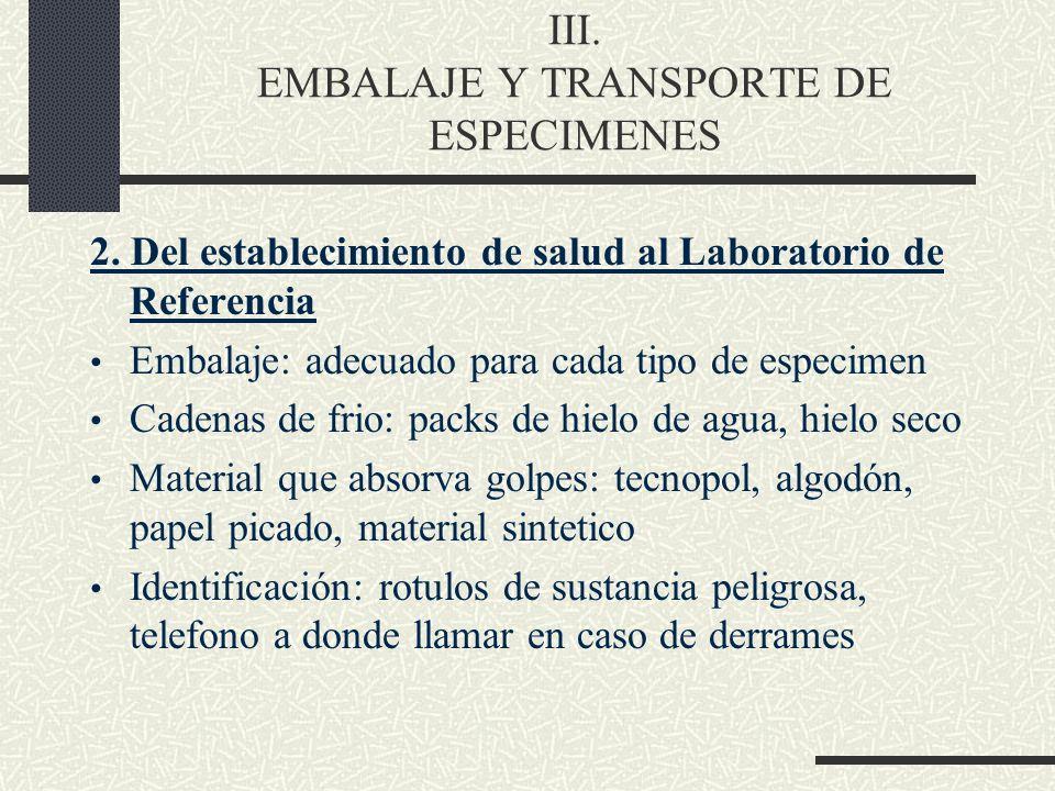 III. EMBALAJE Y TRANSPORTE DE ESPECIMENES 2. Del establecimiento de salud al Laboratorio de Referencia Embalaje: adecuado para cada tipo de especimen