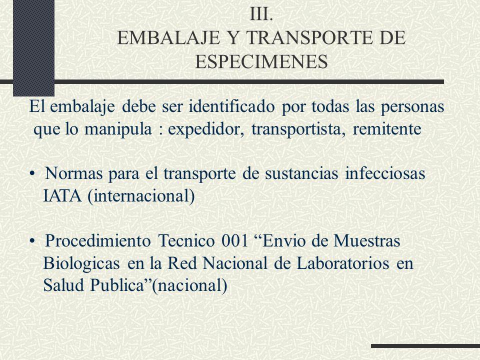 III. EMBALAJE Y TRANSPORTE DE ESPECIMENES El embalaje debe ser identificado por todas las personas que lo manipula : expedidor, transportista, remiten