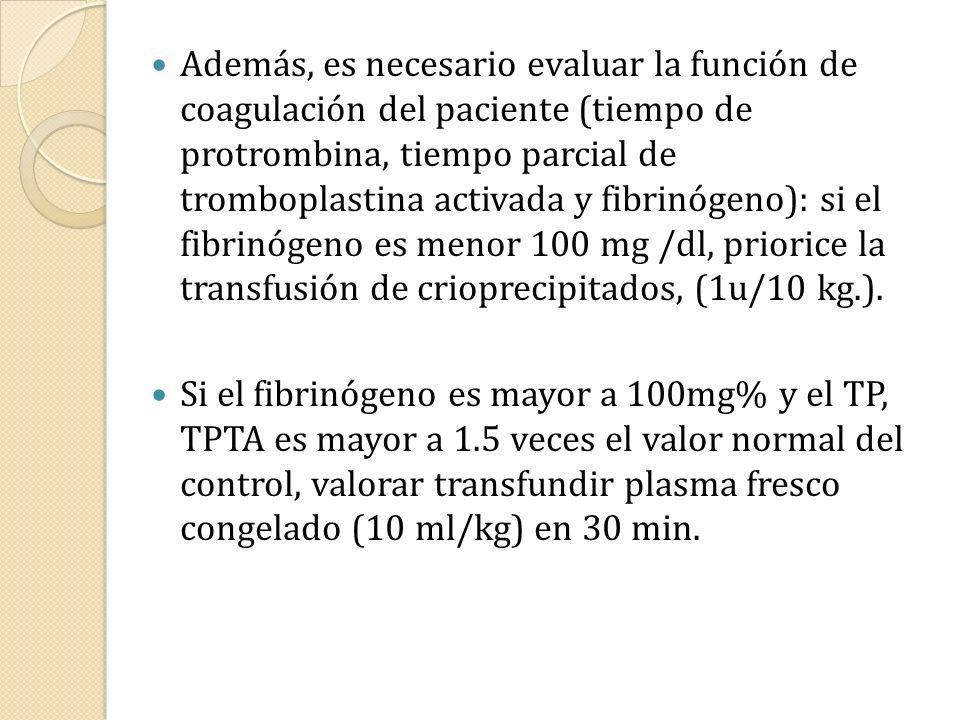 Además, es necesario evaluar la función de coagulación del paciente (tiempo de protrombina, tiempo parcial de tromboplastina activada y fibrinógeno):