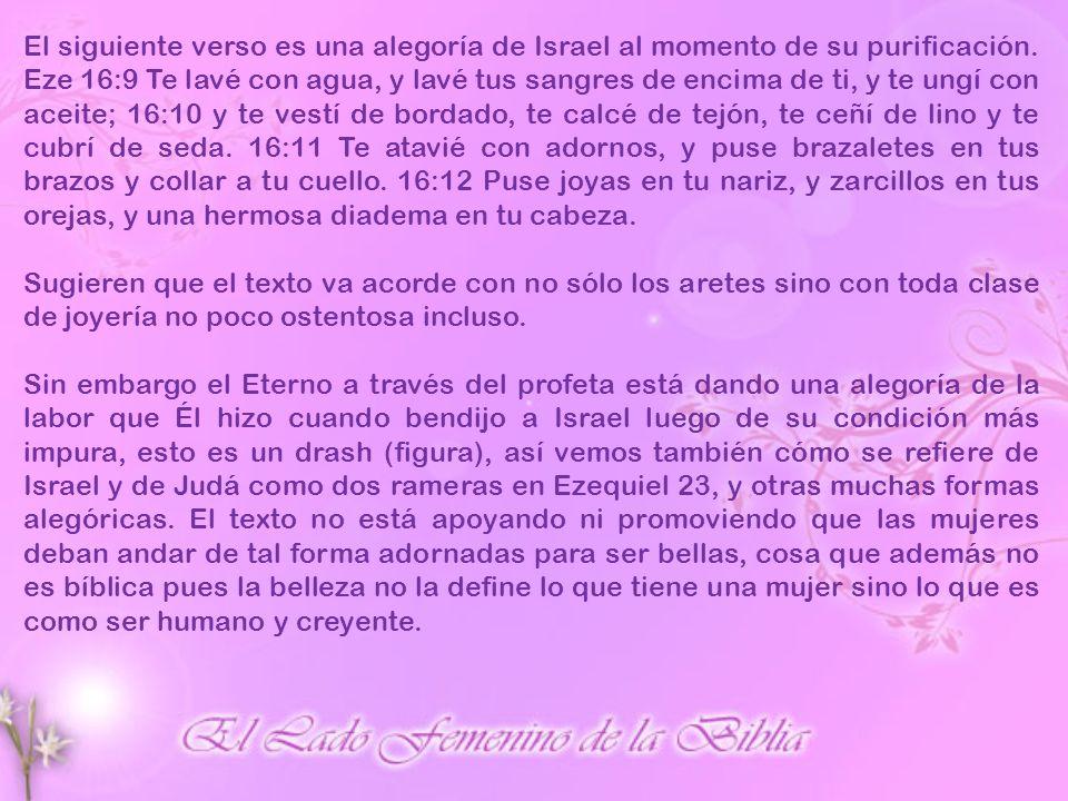 El siguiente verso es una alegoría de Israel al momento de su purificación. Eze 16:9 Te lavé con agua, y lavé tus sangres de encima de ti, y te ungí c