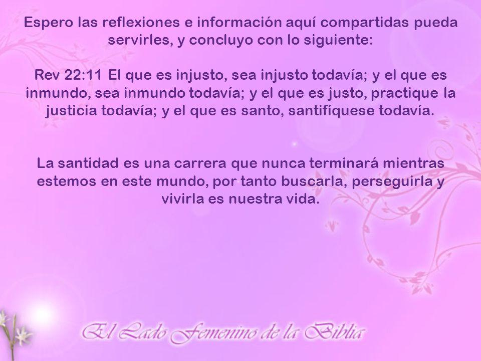 Espero las reflexiones e información aquí compartidas pueda servirles, y concluyo con lo siguiente: Rev 22:11 El que es injusto, sea injusto todavía;