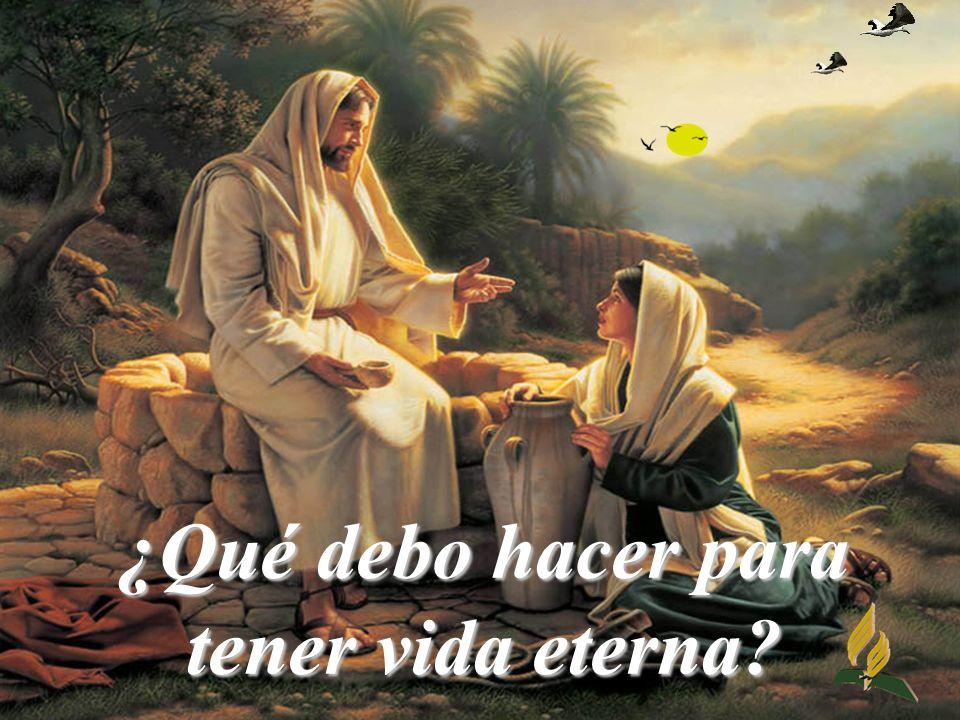 ¿Qué debo hacer para tener vida eterna?