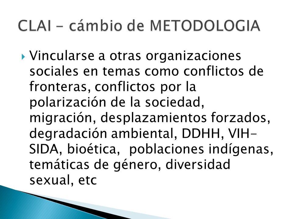 Vincularse a otras organizaciones sociales en temas como conflictos de fronteras, conflictos por la polarización de la sociedad, migración, desplazamientos forzados, degradación ambiental, DDHH, VIH- SIDA, bioética, poblaciones indígenas, temáticas de género, diversidad sexual, etc