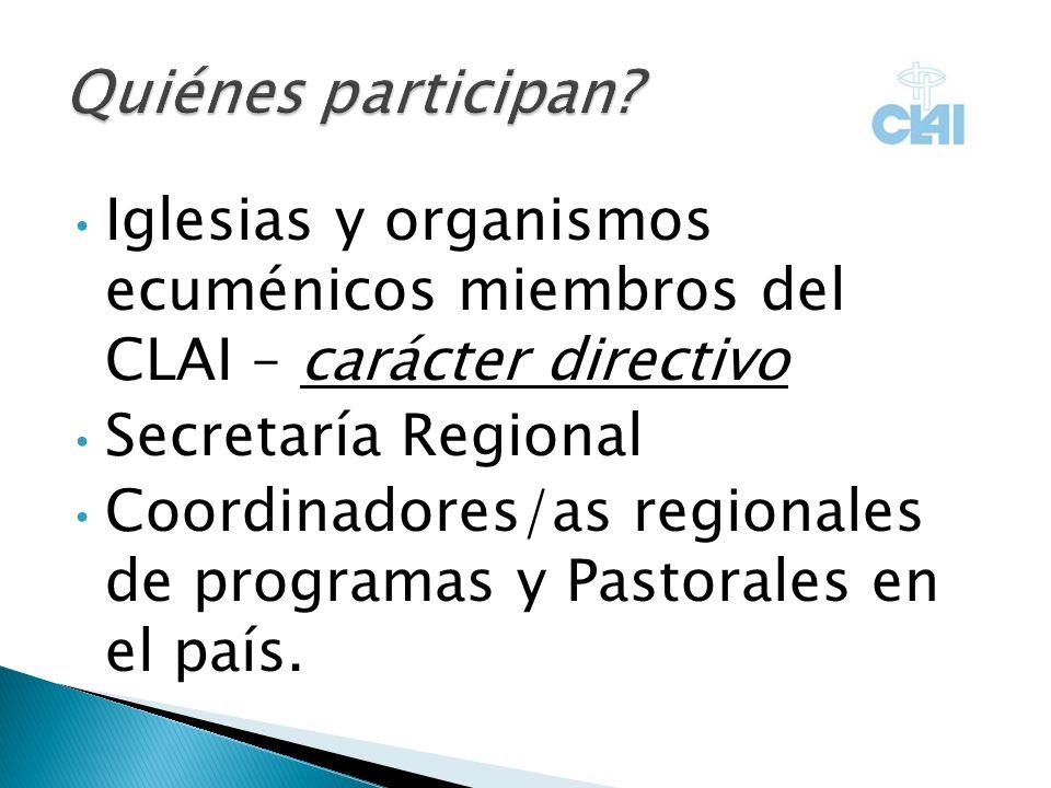 Iglesias y organismos ecuménicos miembros del CLAI – carácter directivo Secretaría Regional Coordinadores/as regionales de programas y Pastorales en el país.