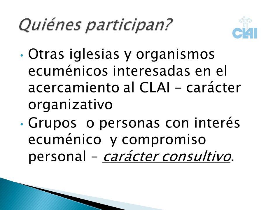Otras iglesias y organismos ecuménicos interesadas en el acercamiento al CLAI – carácter organizativo Grupos o personas con interés ecuménico y compromiso personal – carácter consultivo.