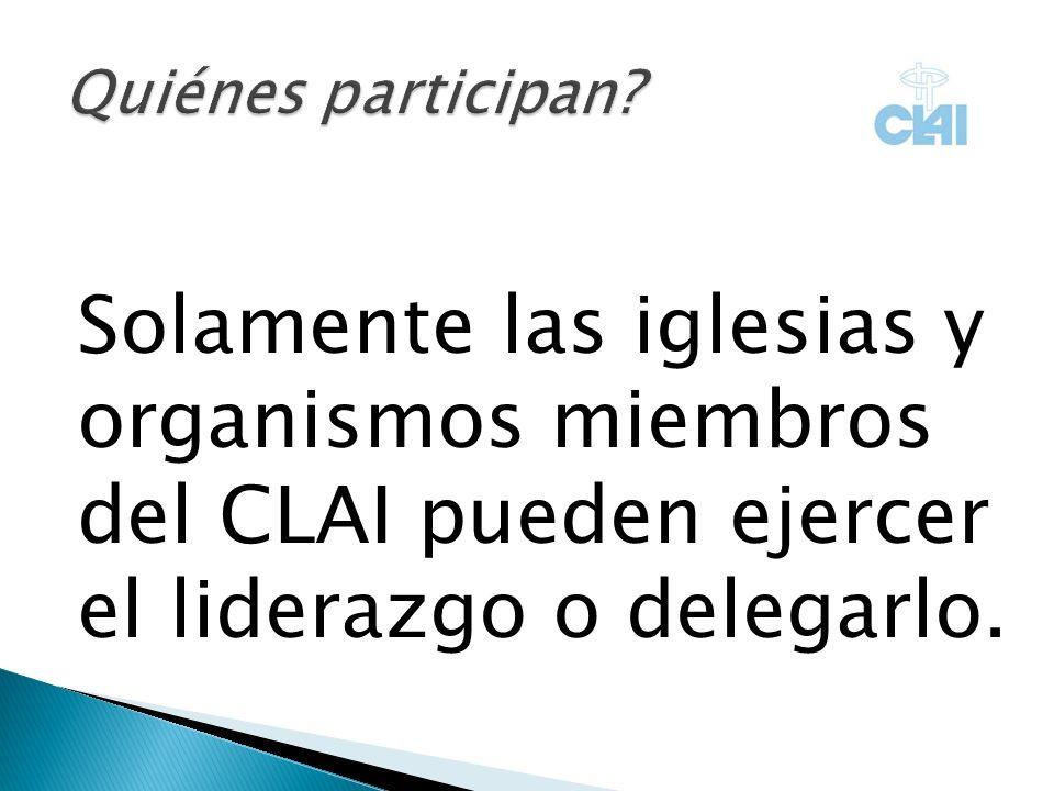 Solamente las iglesias y organismos miembros del CLAI pueden ejercer el liderazgo o delegarlo.