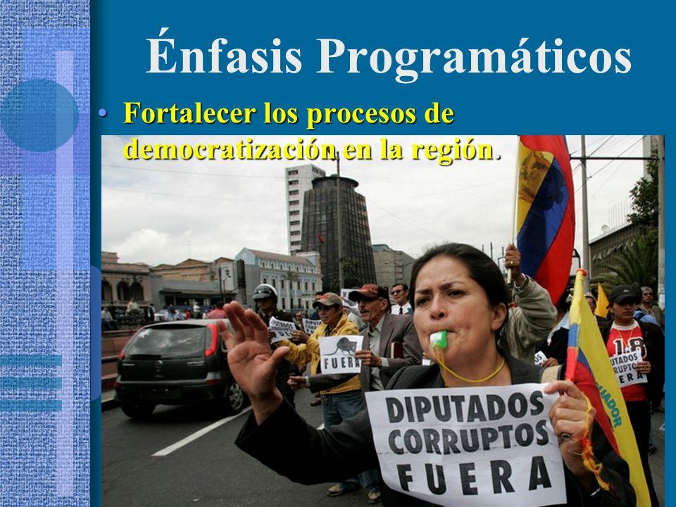 Fortalecer los procesos de democratización en la región.Fortalecer los procesos de democratización en la región.