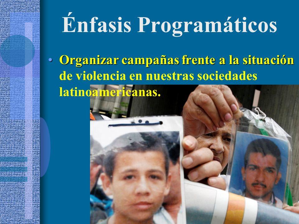 Organizar campañas frente a la situaciónOrganizar campañas frente a la situación de violencia en nuestras sociedades latinoamericanas.