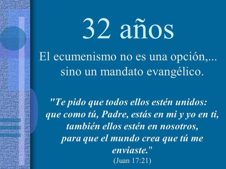 32 años El ecumenismo no es una opción,... sino un mandato evangélico.