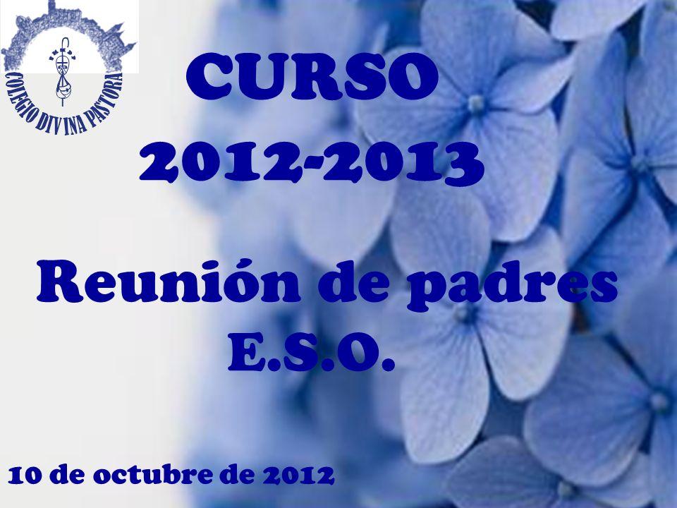 CURSO 2012-2013 Reunión de padres E.S.O. 10 de octubre de 2012