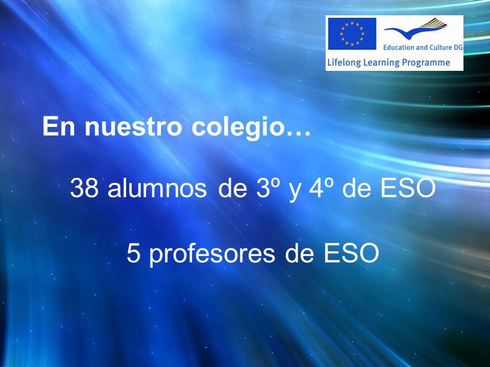 En nuestro colegio… 38 alumnos de 3º y 4º de ESO 5 profesores de ESO