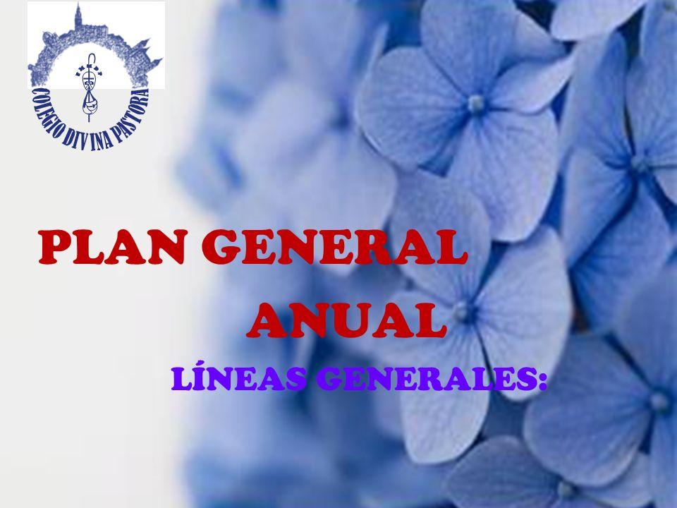 PLAN GENERAL ANUAL LÍNEAS GENERALES: