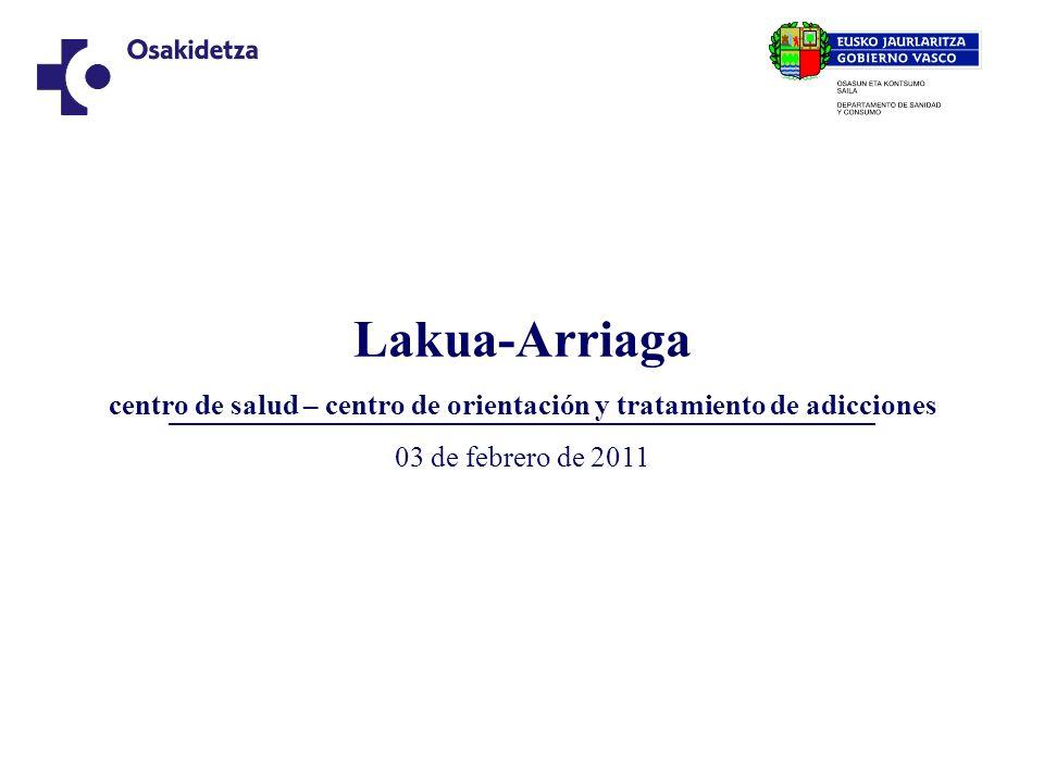 Lakua-Arriaga centro de salud – centro de orientación y tratamiento de adicciones 03 de febrero de 2011