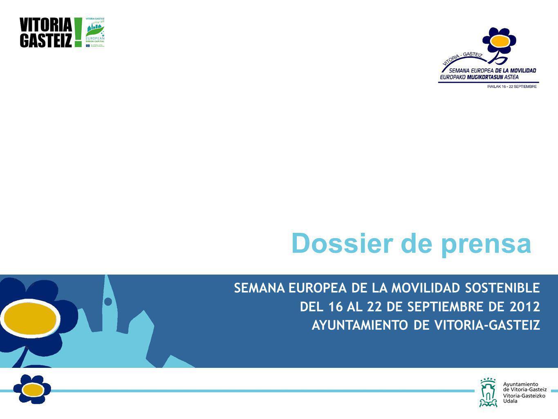 SEMANA EUROPEA DE LA MOVILIDAD SOSTENIBLE DEL 16 AL 22 DE SEPTIEMBRE DE 2012 AYUNTAMIENTO DE VITORIA-GASTEIZ Dossier de prensa