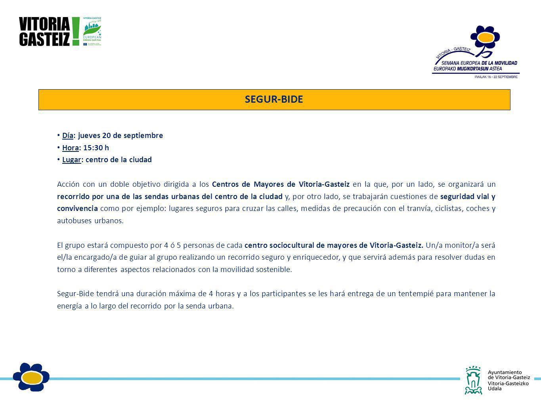 SEGUR-BIDE Día: jueves 20 de septiembre Hora: 15:30 h Lugar: centro de la ciudad Acción con un doble objetivo dirigida a los Centros de Mayores de Vit