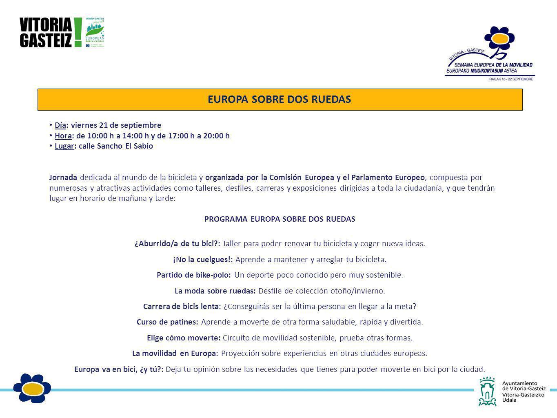 EUROPA SOBRE DOS RUEDAS Día: viernes 21 de septiembre Hora: de 10:00 h a 14:00 h y de 17:00 h a 20:00 h Lugar: calle Sancho El Sabio Jornada dedicada