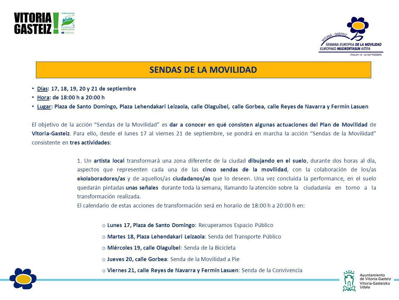Días: 17, 18, 19, 20 y 21 de septiembre Hora: de 18:00 h a 20:00 h Lugar: Plaza de Santo Domingo, Plaza Lehendakari Leizaola, calle Olaguibel, calle G