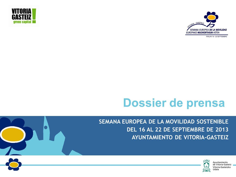 SEMANA EUROPEA DE LA MOVILIDAD SOSTENIBLE DEL 16 AL 22 DE SEPTIEMBRE DE 2013 AYUNTAMIENTO DE VITORIA-GASTEIZ Dossier de prensa