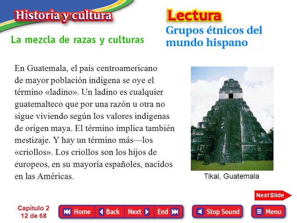 Capítulo 2 11 de 68 Next Slide Para comprender la cultura de una gran parte de Latinoamérica dentro del contexto latinoamericano, hay que saber el sig