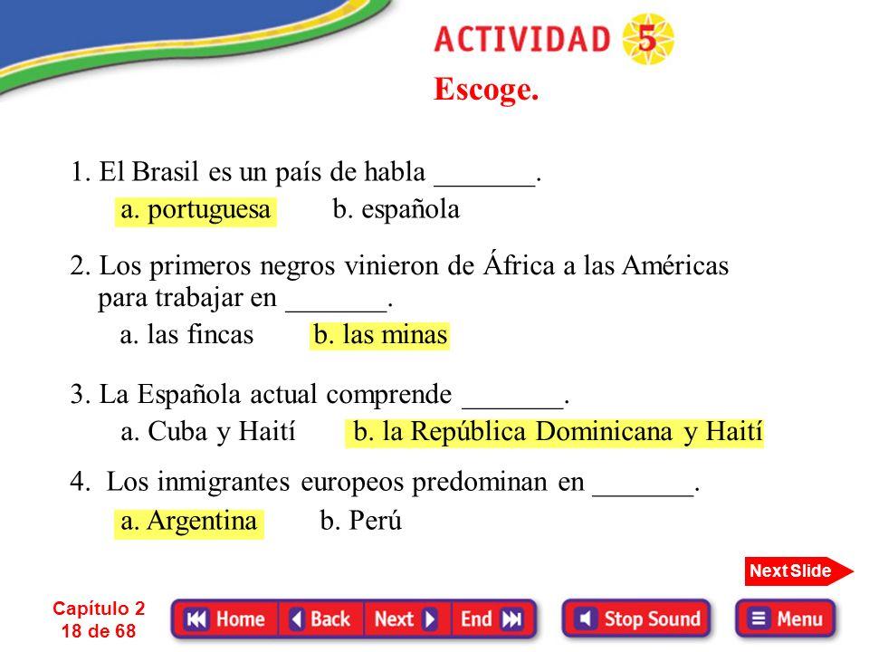Capítulo 2 17 de 68 Next Slide Hay gente de ascendencia europea en todos los países latinoamericanos, pero predominan los inmigrantes europeos en Arge