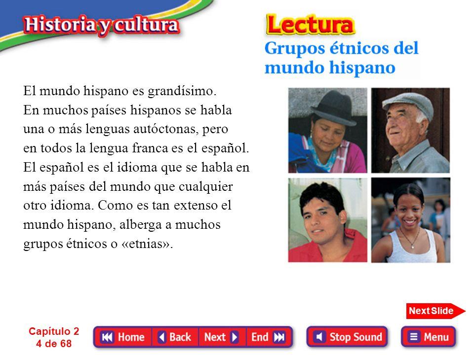 Capítulo 2 4 de 68 Next Slide El mundo hispano es grandísimo.