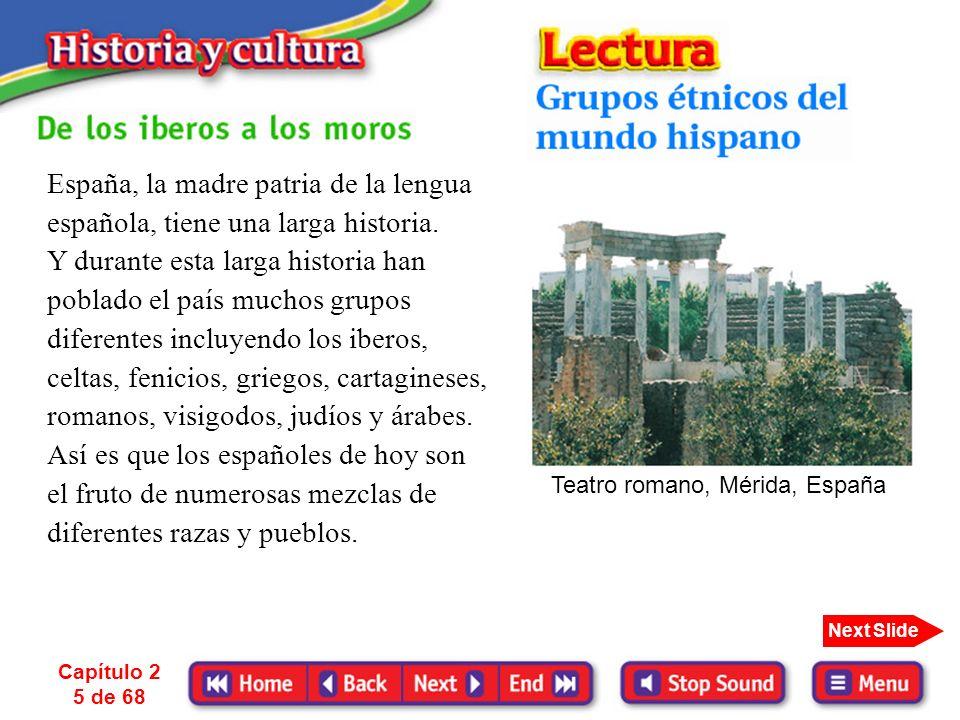 Capítulo 2 4 de 68 Next Slide El mundo hispano es grandísimo. En muchos países hispanos se habla una o más lenguas autóctonas, pero en todos la lengua