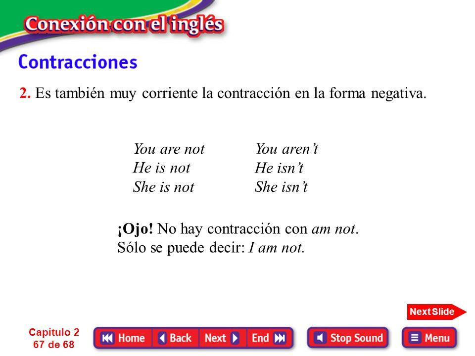 1. En inglés es muy común hacer de dos palabras una sola; es decir hacer contracciones. Para hacer una contracción se suprime una letra reemplazándola