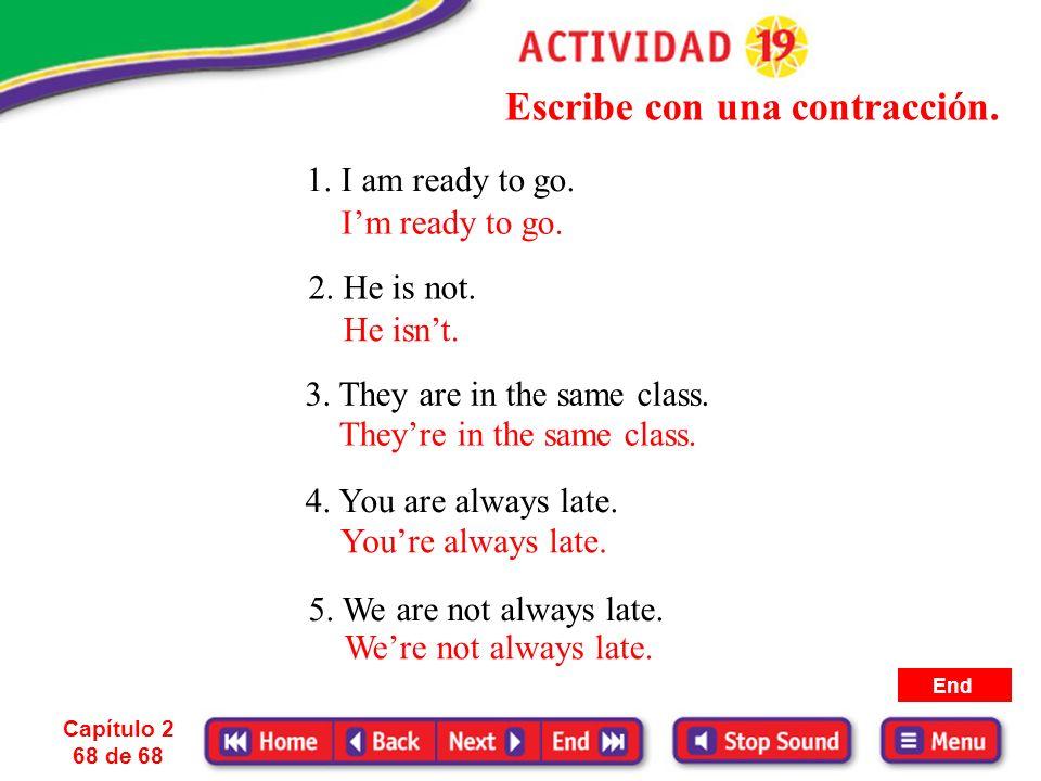 2. Es también muy corriente la contracción en la forma negativa. Capítulo 2 67 de 68 Next Slide You are not He is not She is not ¡Ojo! No hay contracc