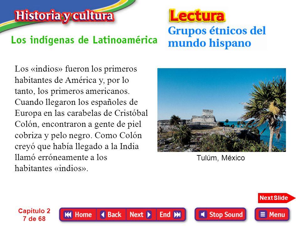 Capítulo 2 7 de 68 Next Slide Los «indios» fueron los primeros habitantes de América y, por lo tanto, los primeros americanos.