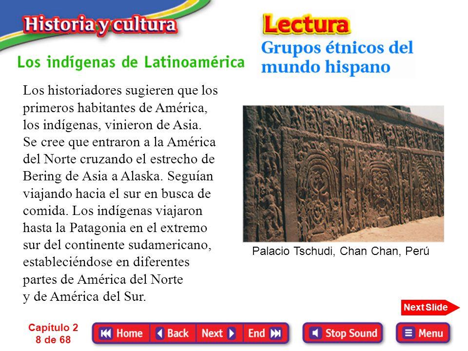 Capítulo 2 8 de 68 Next Slide Los historiadores sugieren que los primeros habitantes de América, los indígenas, vinieron de Asia.