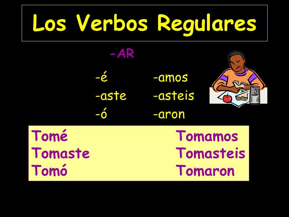 Los Verbos Regulares -é -amos -aste -asteis -ó -aron E ToméTomamos TomasteTomasteis TomóTomaron -AR
