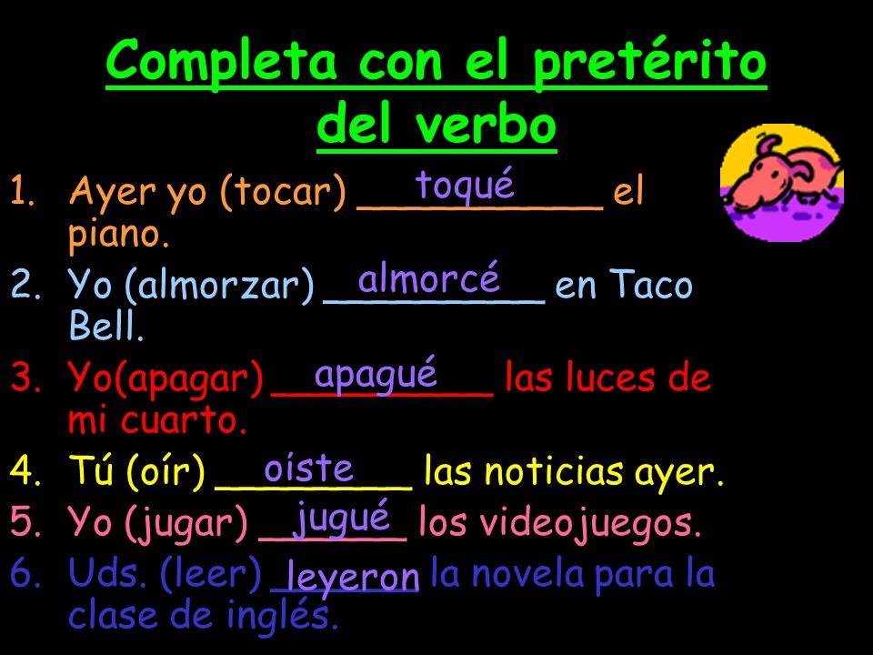 Completa con el pretérito del verbo 1.Ayer yo (tocar) __________ el piano.