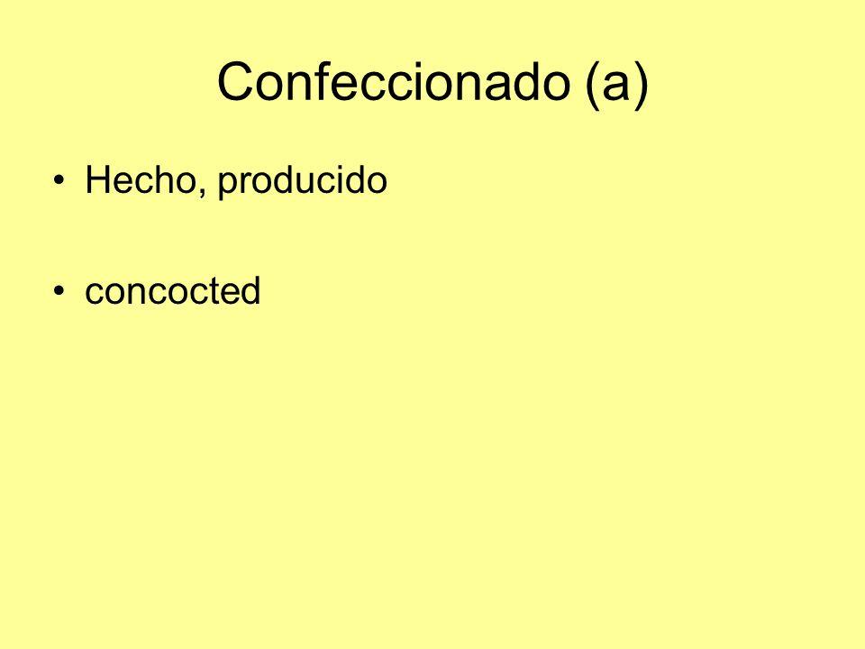 Confeccionado (a) Hecho, producido concocted