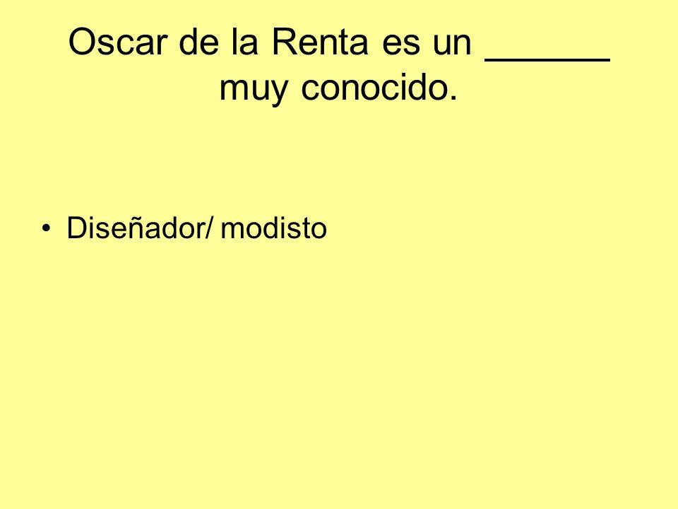 Oscar de la Renta es un muy conocido. Diseñador/ modisto