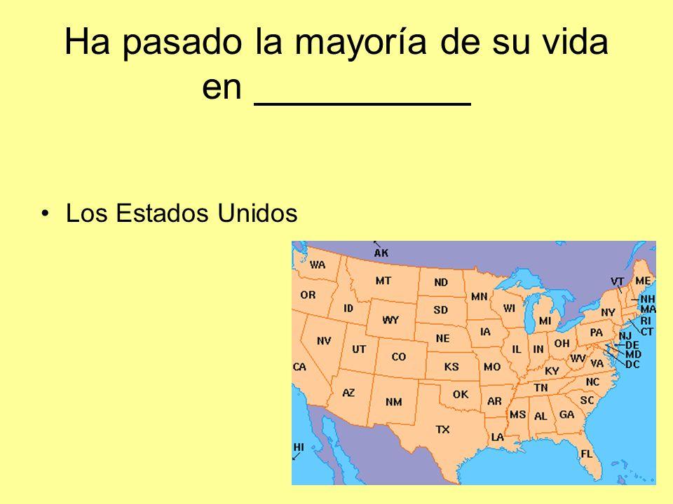 Ha pasado la mayoría de su vida en Los Estados Unidos