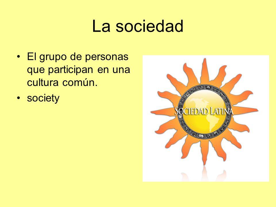 La sociedad El grupo de personas que participan en una cultura común. society