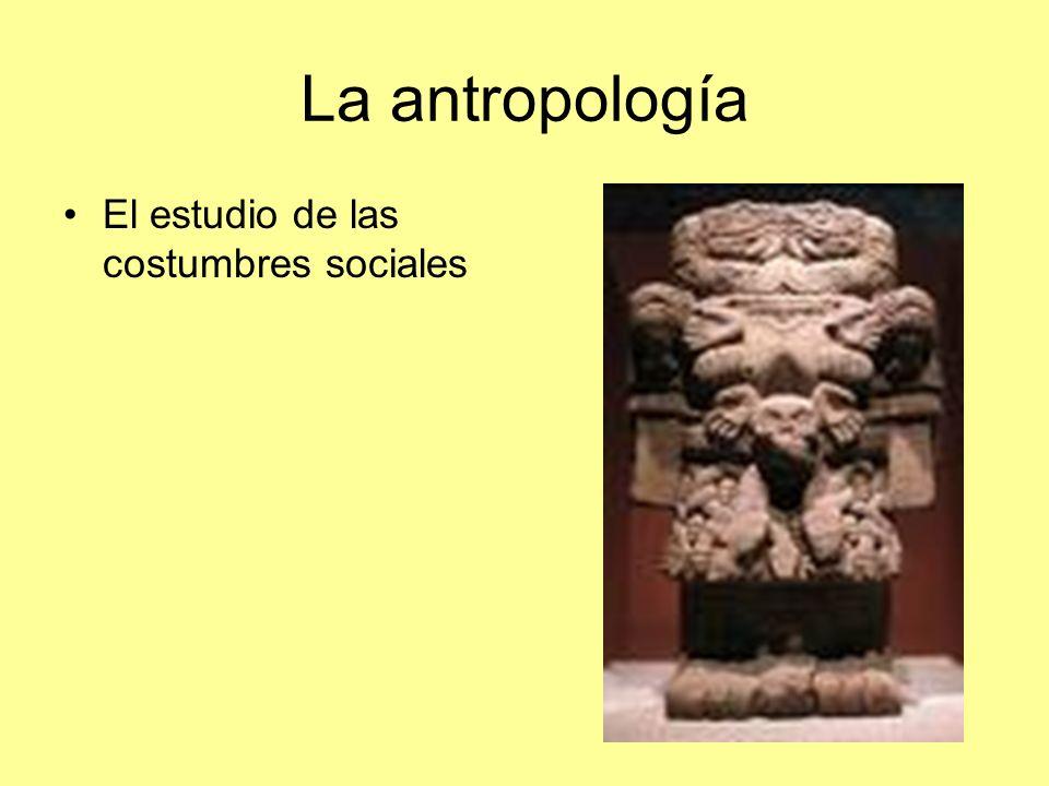 La antropología El estudio de las costumbres sociales