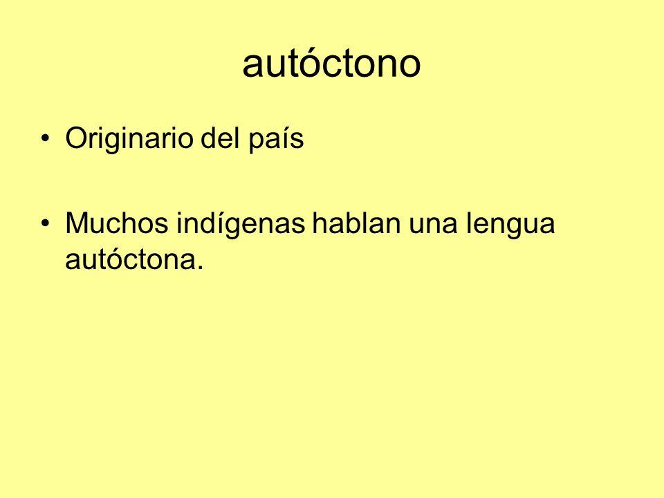 autóctono Originario del país Muchos indígenas hablan una lengua autóctona.
