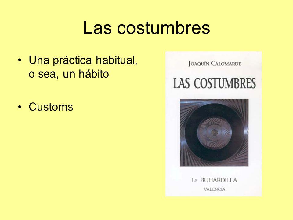 Las costumbres Una práctica habitual, o sea, un hábito Customs